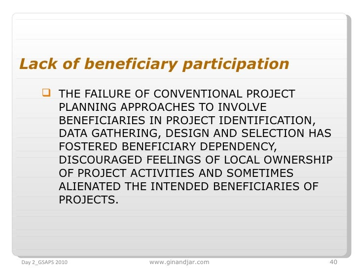 <ul><li>Lack of beneficiary participation </li></ul><ul><ul><li>THE FAILURE OF CONVENTIONAL PROJECT PLANNING APPROACHES TO...