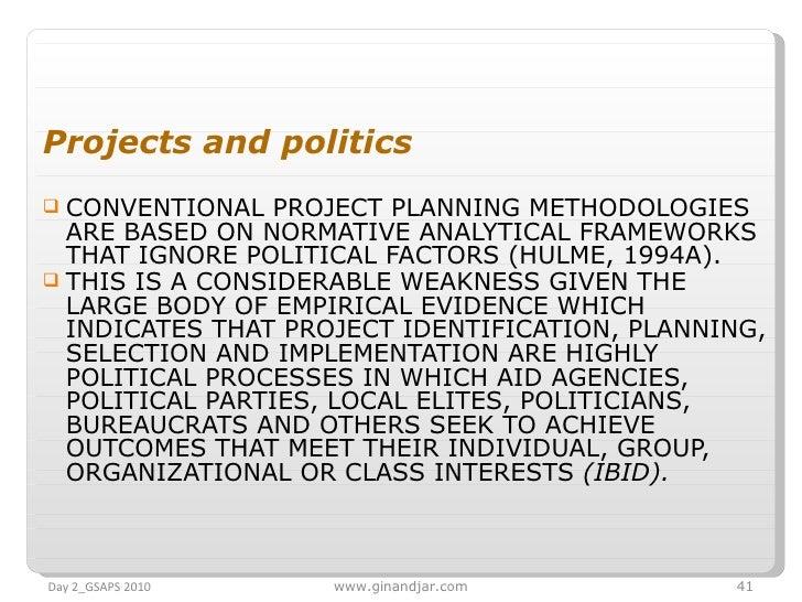 <ul><li>Projects and politics </li></ul><ul><li>CONVENTIONAL PROJECT PLANNING METHODOLOGIES ARE BASED ON NORMATIVE ANALYTI...