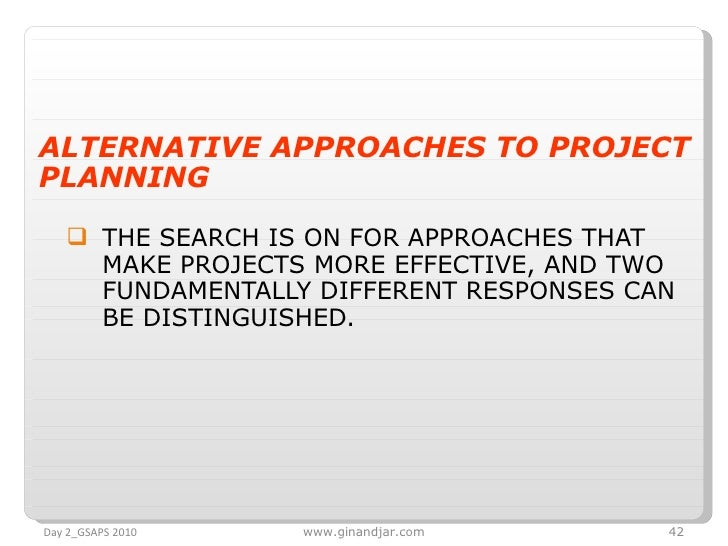 <ul><li>ALTERNATIVE APPROACHES TO PROJECT PLANNING </li></ul><ul><ul><li>THE SEARCH IS ON FOR APPROACHES THAT MAKE PROJECT...
