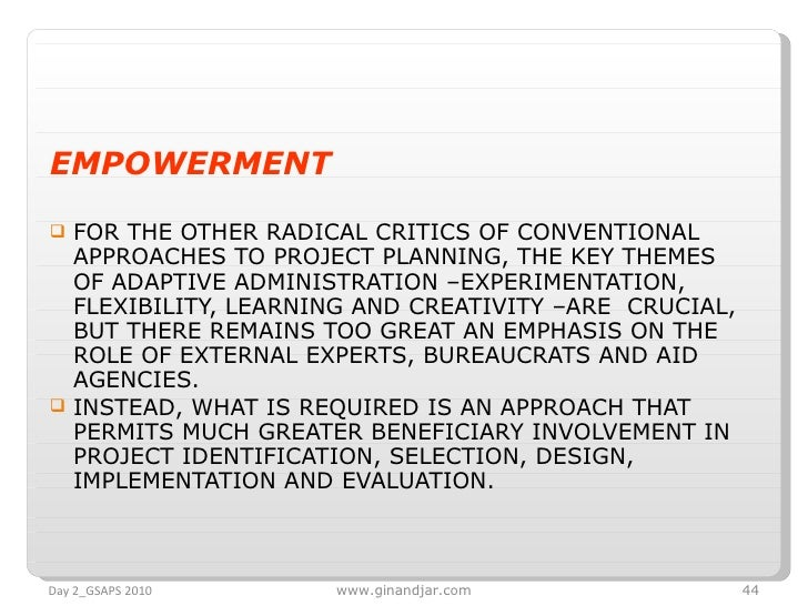 <ul><li>EMPOWERMENT </li></ul><ul><li>FOR THE OTHER RADICAL CRITICS OF CONVENTIONAL APPROACHES TO PROJECT PLANNING, THE KE...