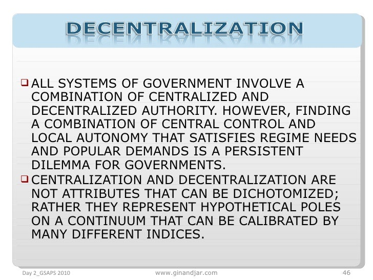 <ul><li>ALL SYSTEMS OF GOVERNMENT INVOLVE A COMBINATION OF CENTRALIZED AND DECENTRALIZED AUTHORITY. HOWEVER, FINDING A COM...