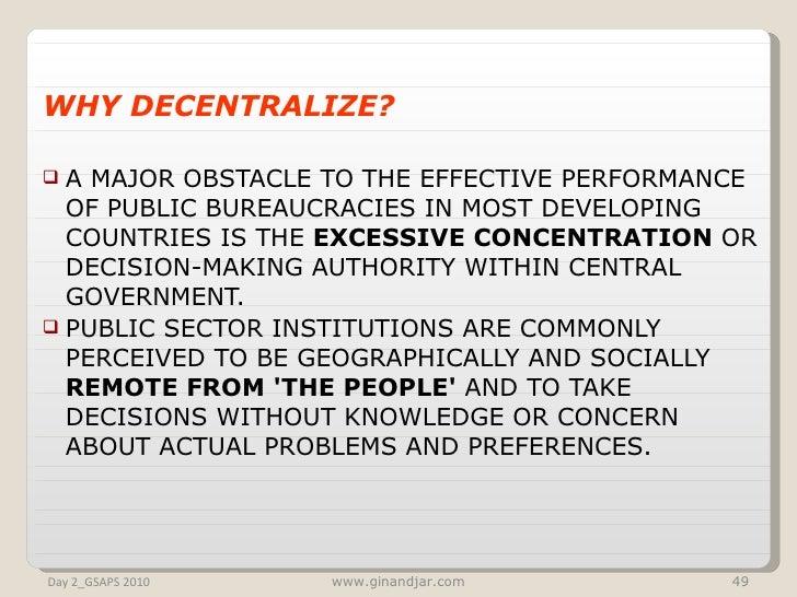 <ul><li>WHY DECENTRALIZE? </li></ul><ul><li>A MAJOR OBSTACLE TO THE EFFECTIVE PERFORMANCE OF PUBLIC BUREAUCRACIES IN MOST ...
