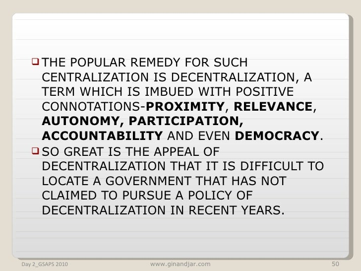 <ul><li>THE POPULAR REMEDY FOR SUCH CENTRALIZATION IS DECENTRALIZATION, A TERM WHICH IS IMBUED WITH POSITIVE CONNOTATIONS-...