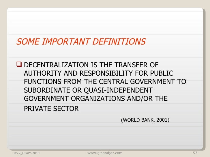 <ul><li>SOME IMPORTANT DEFINITIONS </li></ul><ul><li>DECENTRALIZATION IS THE TRANSFER OF AUTHORITY AND RESPONSIBILITY FOR ...