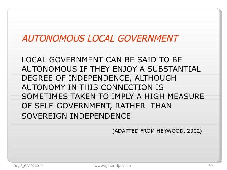 <ul><li>AUTONOMOUS LOCAL GOVERNMENT </li></ul><ul><li>LOCAL GOVERNMENT CAN BE SAID TO BE AUTONOMOUS IF THEY ENJOY A SUBSTA...