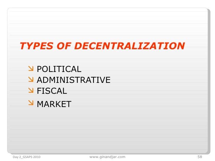 <ul><li>TYPES OF DECENTRALIZATION   </li></ul><ul><ul><li>POLITICAL </li></ul></ul><ul><ul><li>ADMINISTRATIVE </li></ul></...