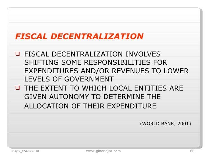 <ul><li>FISCAL DECENTRALIZATION </li></ul><ul><li>FISCAL DECENTRALIZATION INVOLVES SHIFTING SOME RESPONSIBILITIES FOR EXPE...