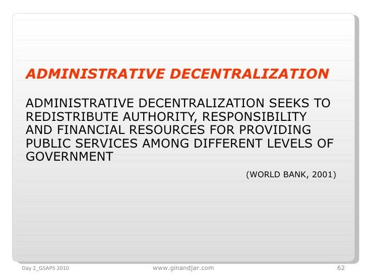 <ul><li>ADMINISTRATIVE DECENTRALIZATION   </li></ul><ul><li>ADMINISTRATIVE DECENTRALIZATION SEEKS TO REDISTRIBUTE AUTHORIT...