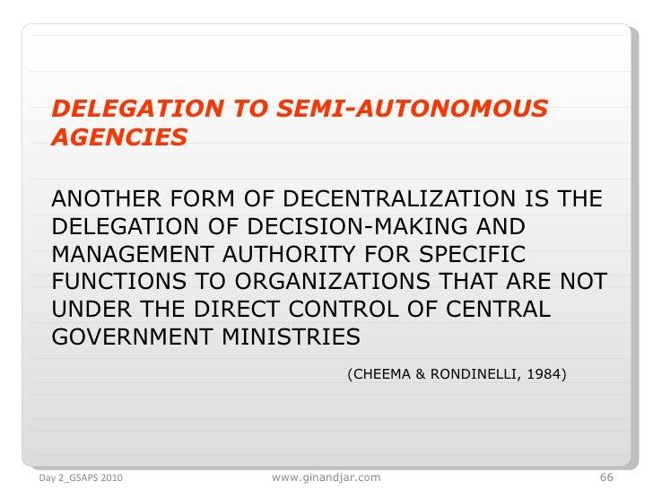 <ul><li>DELEGATION TO SEMI-AUTONOMOUS AGENCIES   </li></ul><ul><li>ANOTHER FORM OF DECENTRALIZATION IS THE DELEGATION OF D...