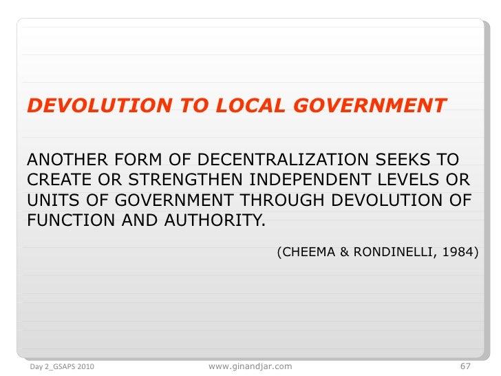 <ul><li>DEVOLUTION TO LOCAL GOVERNMENT </li></ul><ul><li>ANOTHER FORM OF DECENTRALIZATION SEEKS TO CREATE OR STRENGTHEN IN...
