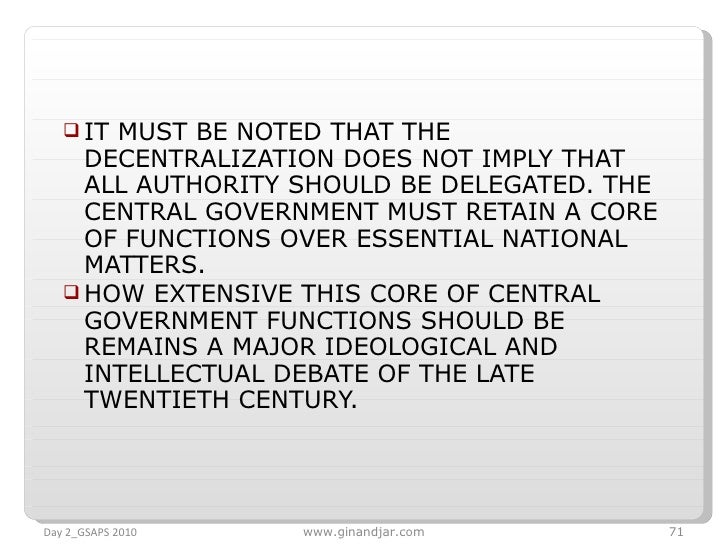 <ul><li>IT MUST BE NOTED THAT THE DECENTRALIZATION DOES NOT IMPLY THAT ALL AUTHORITY SHOULD BE DELEGATED. THE CENTRAL GOVE...
