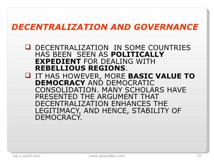 <ul><li>DECENTRALIZATION AND GOVERNANCE </li></ul><ul><ul><li>DECENTRALIZATION  IN SOME COUNTRIES HAS BEEN  SEEN AS  POLIT...