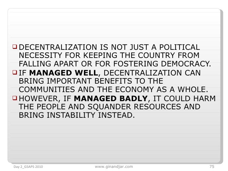 <ul><li>DECENTRALIZATION IS NOT JUST A POLITICAL NECESSITY FOR KEEPING THE COUNTRY FROM FALLING APART OR FOR FOSTERING DEM...