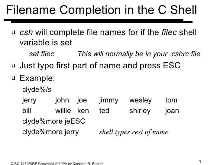 Filename Completion in the C Shell <ul><li>csh  will complete file names for if the  filec  shell variable is set </li></u...