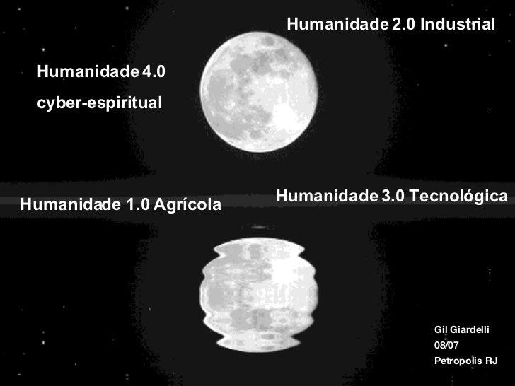 Novos conceitos Humanidade 1.0 Agr ícola Humanidade 2.0 Industrial Humanidade 3.0 Tecnol ógica Humanidade 4.0  cyber-espir...