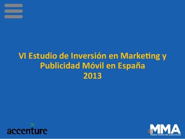 VI  Estudio  de  Inversión  en  Marke3ng  y   Publicidad  Móvil  en  España   2013