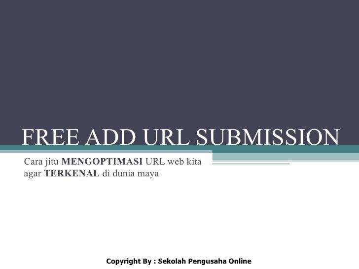 FREE ADD URL SUBMISSIONCara jitu MENGOPTIMASI URL web kitaagar TERKENAL di dunia maya                Copyright By : Sekola...