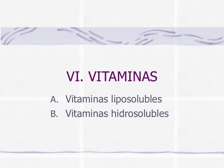 VI. VITAMINAS <ul><li>Vitaminas liposolubles </li></ul><ul><li>Vitaminas hidrosolubles </li></ul>