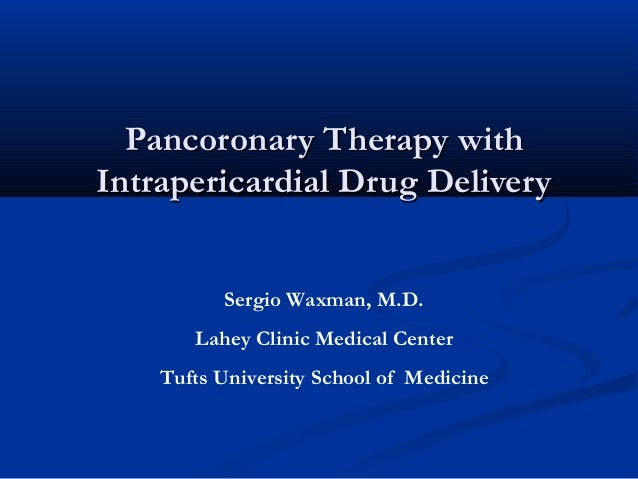 Pancoronary Therapy withPancoronary Therapy with Intrapericardial Drug DeliveryIntrapericardial Drug Delivery Sergio Waxma...