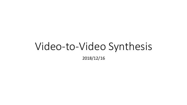Video-to-Video Synthesis 2018/12/16