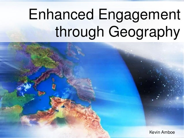 Enhanced Engagement through Geography Kevin Amboe