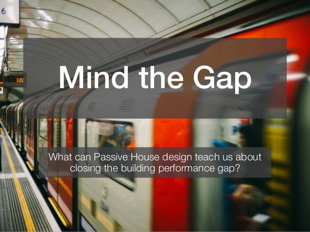 Mind the Gap What can Passive House design teach us about closing the building performance gap?