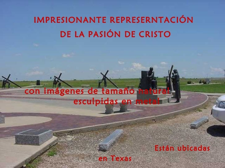 IMPRESIONANTE REPRESERNTACIÓN  DE LA PASIÓN DE CRISTO   con imágenes de tamaño natural  esculpidas en metal  Están ubicad...