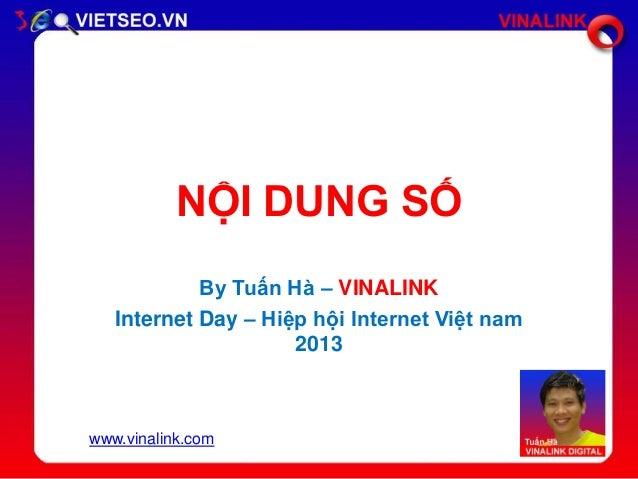 NỘI DUNG SỐ By Tuấn Hà – VINALINK Internet Day – Hiệp hội Internet Việt nam 2013  www.vinalink.com
