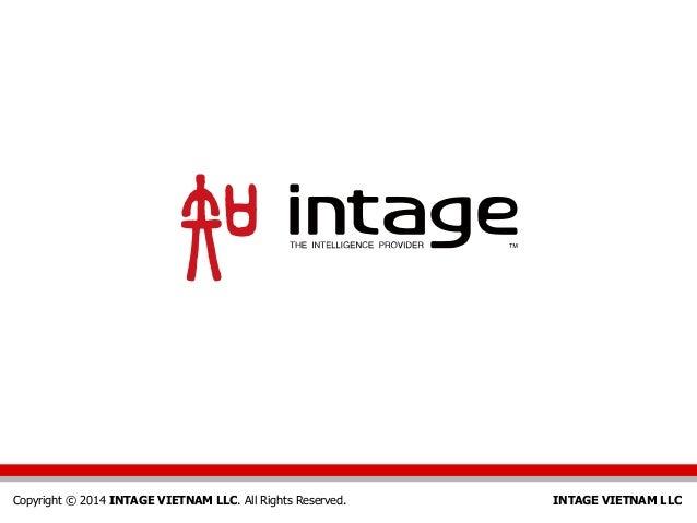 Copyright © 2014 INTAGE VIETNAM LLC. All Rights Reserved.  INTAGE VIETNAM LLC