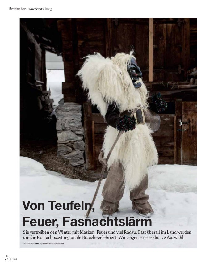 6 1 | 2015via Sie vertreiben den Winter mit Masken, Feuer und viel Radau. Fast überall im Land werden um die Fasnachtszeit...