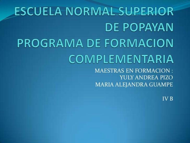 MAESTRAS EN FORMACION :       YULY ANDREA PIZOMARIA ALEJANDRA GUAMPE                   IV B