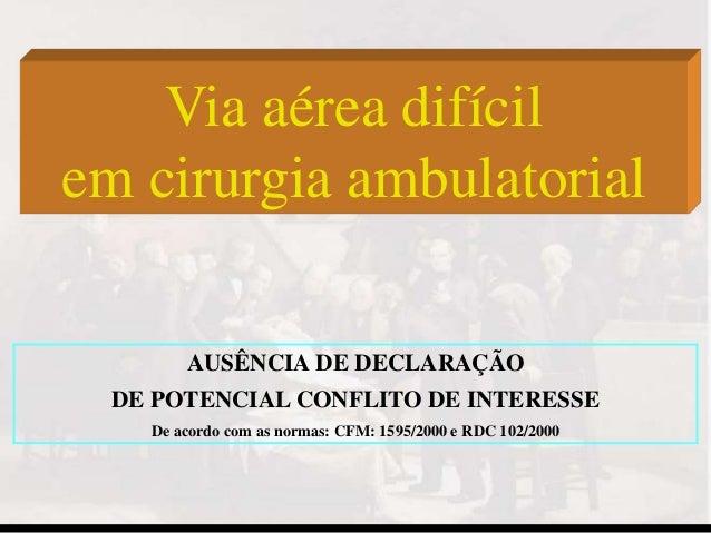 AUSÊNCIA DE DECLARAÇÃO DE POTENCIAL CONFLITO DE INTERESSE De acordo com as normas: CFM: 1595/2000 e RDC 102/2000 Via aérea...