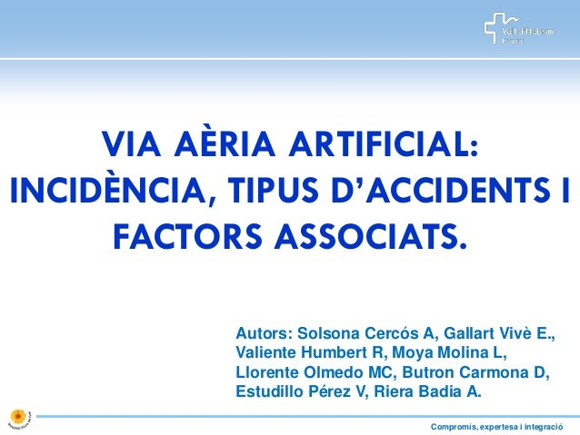 VIA AÈRIA ARTIFICIAL:INCIDÈNCIA, TIPUS D'ACCIDENTS I      FACTORS ASSOCIATS.            Autors: Solsona Cercós A, Gallart ...