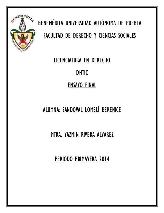 BENEMÉRITA UNIVERSIDAD AUTÓNOMA DE PUEBLA FACULTAD DE DERECHO Y CIENCIAS SOCIALES LICENCIATURA EN DERECHO DHTIC ENSAYO FIN...