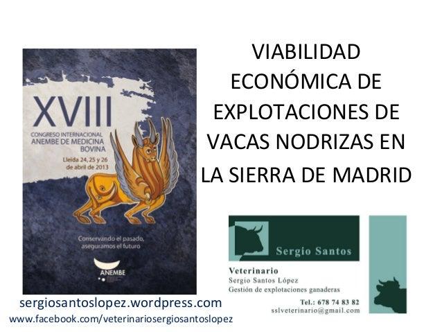 VIABILIDADECONÓMICA DEEXPLOTACIONES DEVACAS NODRIZAS ENLA SIERRA DE MADRIDsergiosantoslopez.wordpress.comwww.facebook.com/...