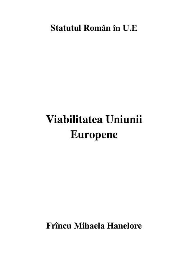 Statutul Român în U.E  Viabilitatea Uniunii Europene  Frîncu Mihaela Hanelore