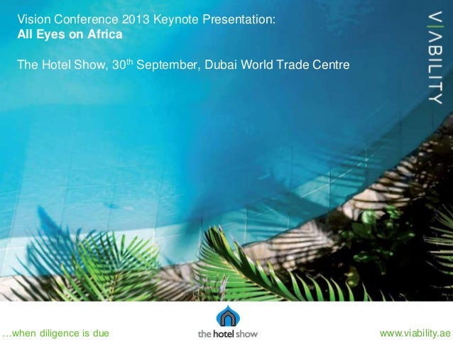 www.viability.ae…when diligence is due Vision Conference 2013 Keynote Presentation: All Eyes on Africa The Hotel Show, 30t...
