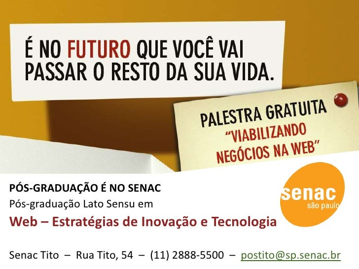 PÓS-GRADUAÇÃO É NO SENACPós-graduação Lato Sensu em Web – Estratégias de Inovação e TecnologiaSenac Tito  –  Rua Tito, 54 ...