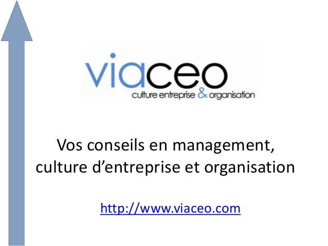 Vos conseils en management, culture d'entreprise et organisation http://www.viaceo.com