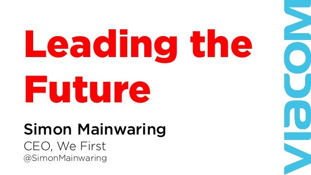 Leading the Future Simon Mainwaring CEO, We First @SimonMainwaring
