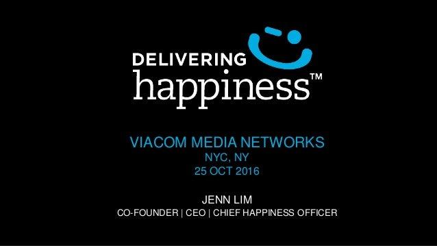 VIACOM MEDIA NETWORKS NYC, NY 25 OCT 2016 JENN LIM CO-FOUNDER | CEO | CHIEF HAPPINESS OFFICER