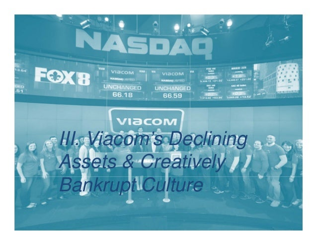 III. Viacom's Declining Assets & Creatively Bankrupt Culture