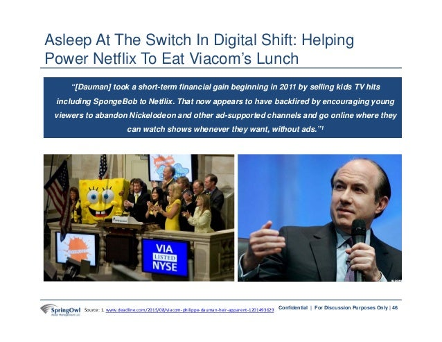 46Confidential | For Discussion Purposes Only | Asleep At The Switch In Digital Shift: Helping Power Netflix To Eat Viacom...