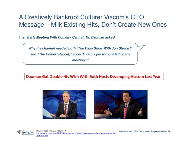64Confidential | For Discussion Purposes Only | A Creatively Bankrupt Culture: Viacom's CEO Message – Milk Existing Hits, ...