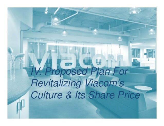 IV. Proposed Plan For Revitalizing Viacom's Culture & Its Share Price