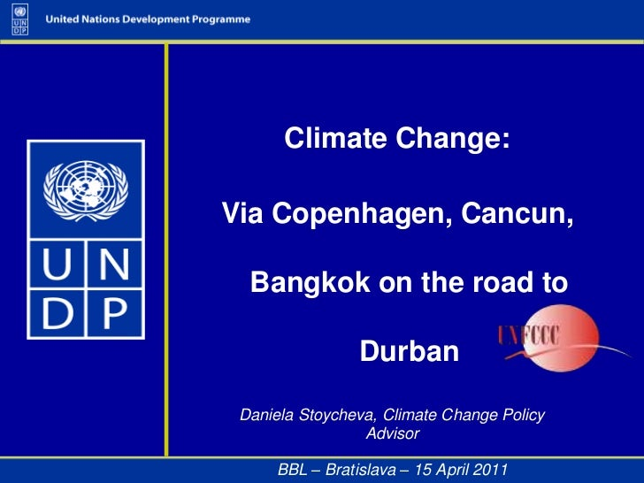 Via Copenhagen, Cancun, Bangkok on the road to Durban  <br />Daniela Stoycheva, Climate Change Policy Advisor<br />BBL – B...