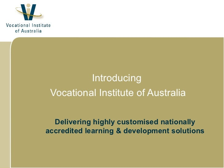Introducing Vocational Institute of Australia  Delivering highly customised nationallyaccredited learning & development so...