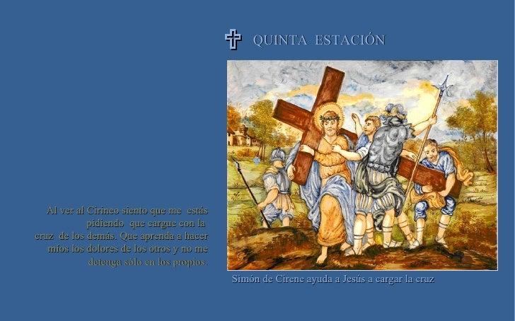 QUINTA  ESTACIÓN     Simón de Cirene ayuda a Jesús a cargar la cruz Al ver al Cirineo siento que me  estás pidiendo  qu...