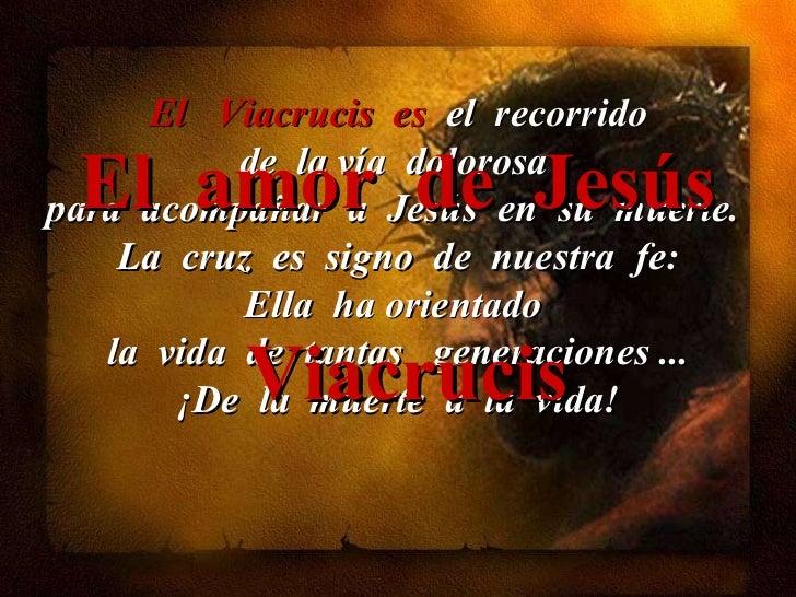El  Viacrucis  es  el  recorrido  de  la vía  dolorosa  para  acompañar  a  Jesús  en  su  muerte.  La  cruz  es  signo  d...