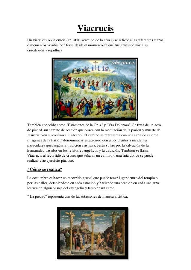 Viacrucis Un viacrucis o vía crucis (en latín: «camino de la cruz») se refiere a las diferentes etapas o momentos vividos ...